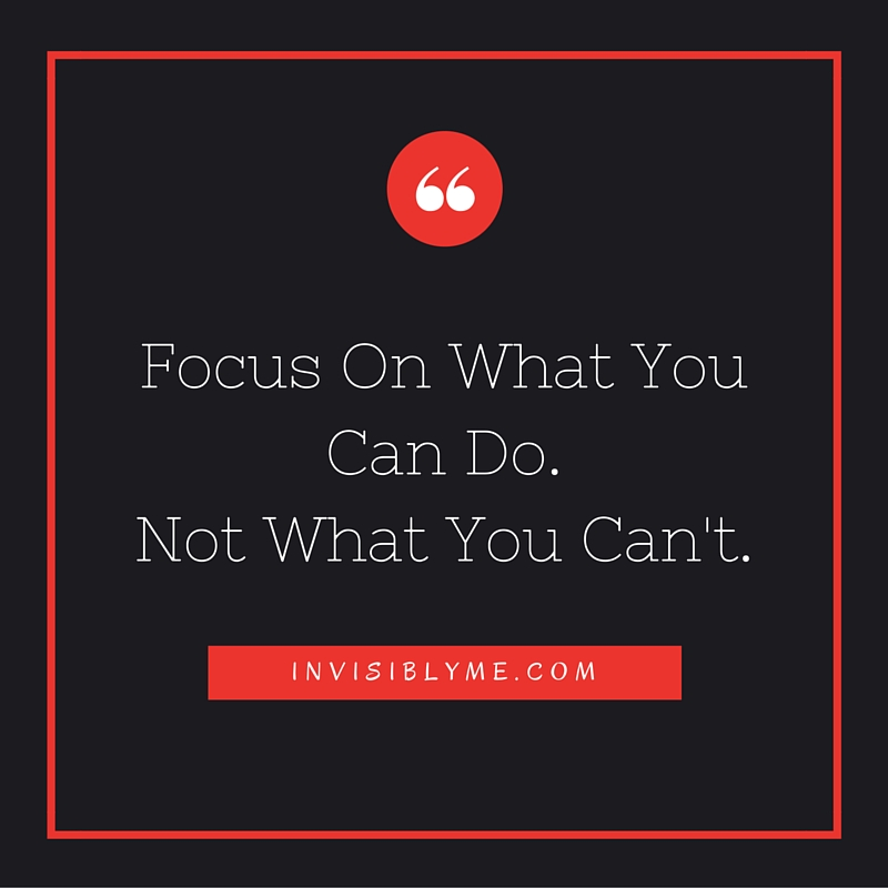 Focus On What You CAN Do, Not What You CAN'T