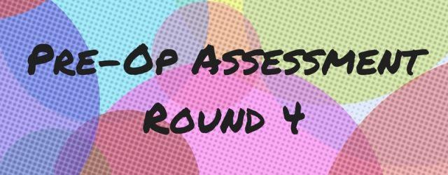 Pre-Op AssessmentRound 4