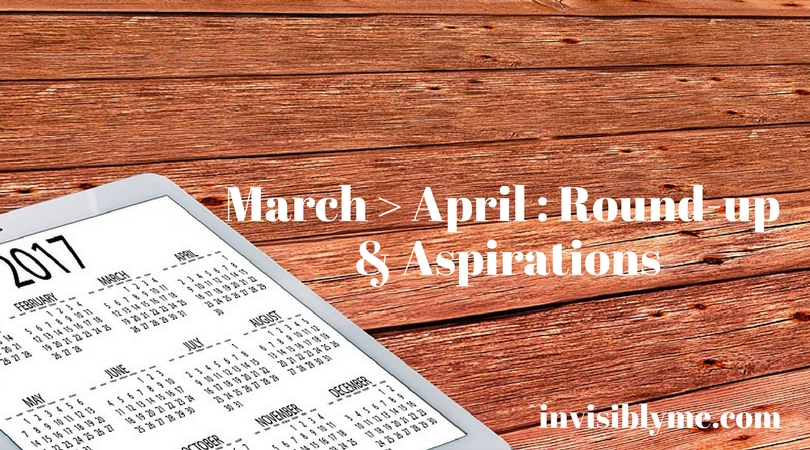 March Round-Up & April Aspirations
