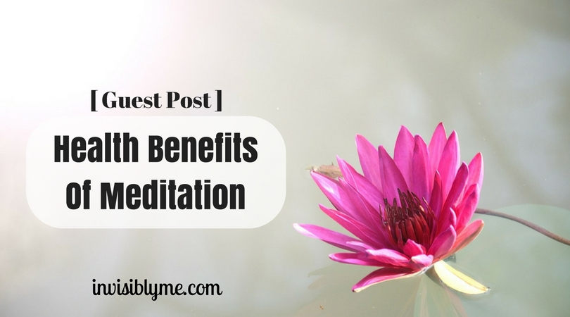 [ Guest Post ] Health Benefits Of Meditation