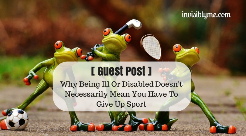 [ Guest Post ] Why Being Ill Or Disabled Doesn't Necessarily Mean You Have To Give Up Sports