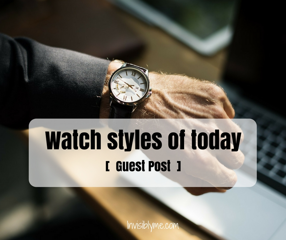Better Watch Out! Guest Post on the Watch Styles of Today